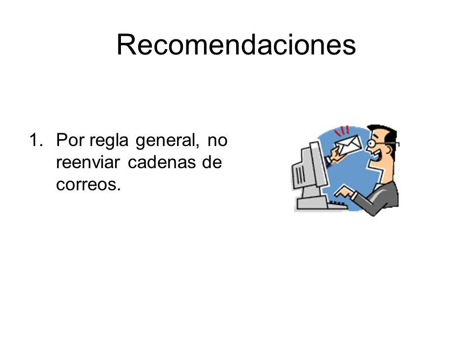 Recomendaciones Por regla general, no reenviar cadenas de correos.
