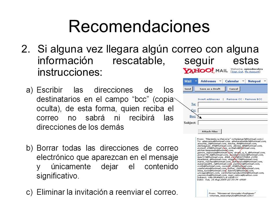 Recomendaciones Si alguna vez llegara algún correo con alguna información rescatable, seguir estas instrucciones: