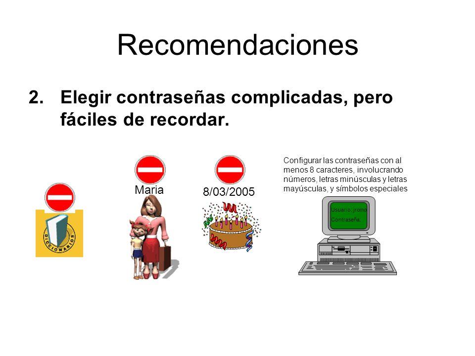 Recomendaciones Elegir contraseñas complicadas, pero fáciles de recordar. Maria. 8/03/2005.
