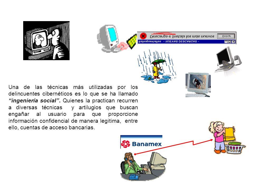 Una de las técnicas más utilizadas por los delincuentes cibernéticos es lo que se ha llamado ingeniería social . Quienes la practican recurren a diversas técnicas y artilugios que buscan engañar al usuario para que proporcione información confidencial de manera legitima, entre ello, cuentas de acceso bancarias.