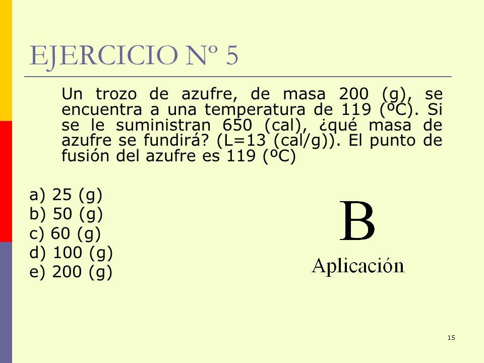 EJERCICIO Nº 5 a) 25 (g) b) 50 (g) c) 60 (g) d) 100 (g) e) 200 (g)