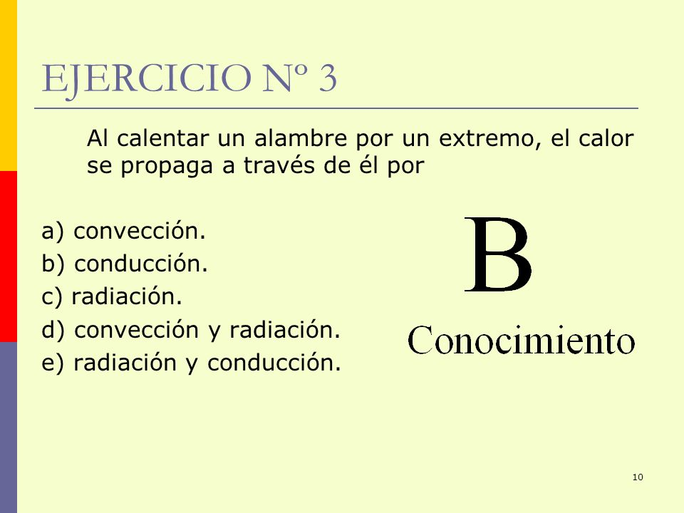 EJERCICIO Nº 3 Al calentar un alambre por un extremo, el calor se propaga a través de él por. a) convección.