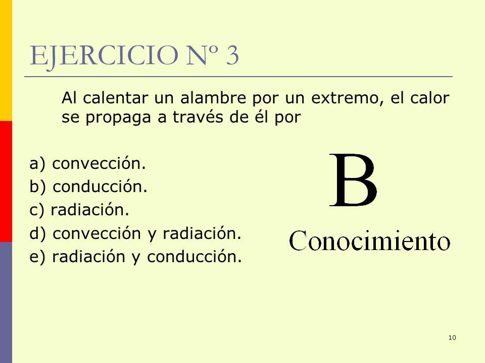 EJERCICIO Nº 3Al calentar un alambre por un extremo, el calor se propaga a través de él por. a) convección.