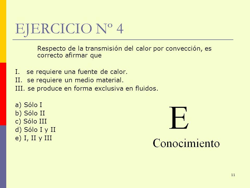 EJERCICIO Nº 4 Respecto de la transmisión del calor por convección, es correcto afirmar que. I. se requiere una fuente de calor.