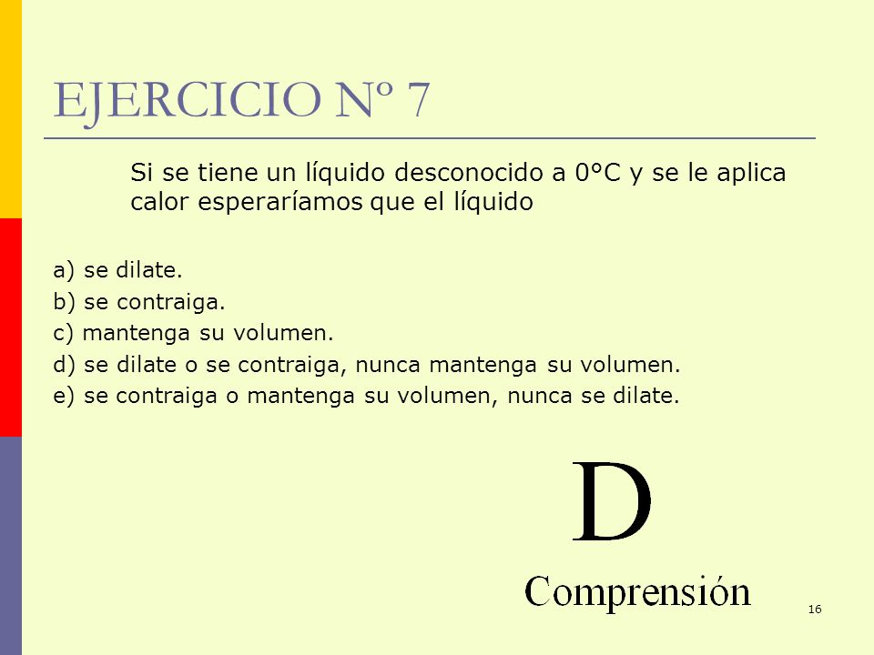 EJERCICIO Nº 7 Si se tiene un líquido desconocido a 0°C y se le aplica calor esperaríamos que el líquido.