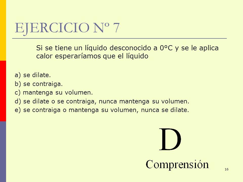 EJERCICIO Nº 7Si se tiene un líquido desconocido a 0°C y se le aplica calor esperaríamos que el líquido.