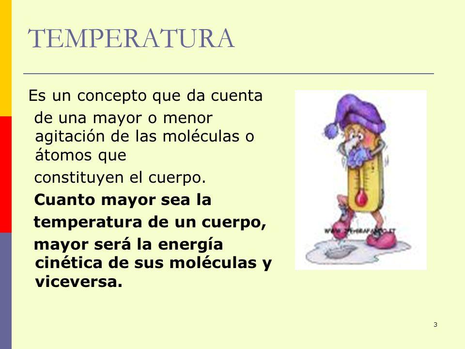 TEMPERATURA Es un concepto que da cuenta. de una mayor o menor agitación de las moléculas o átomos que.
