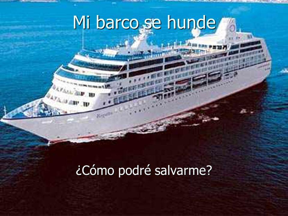 Mi barco se hunde ¿Cómo podré salvarme