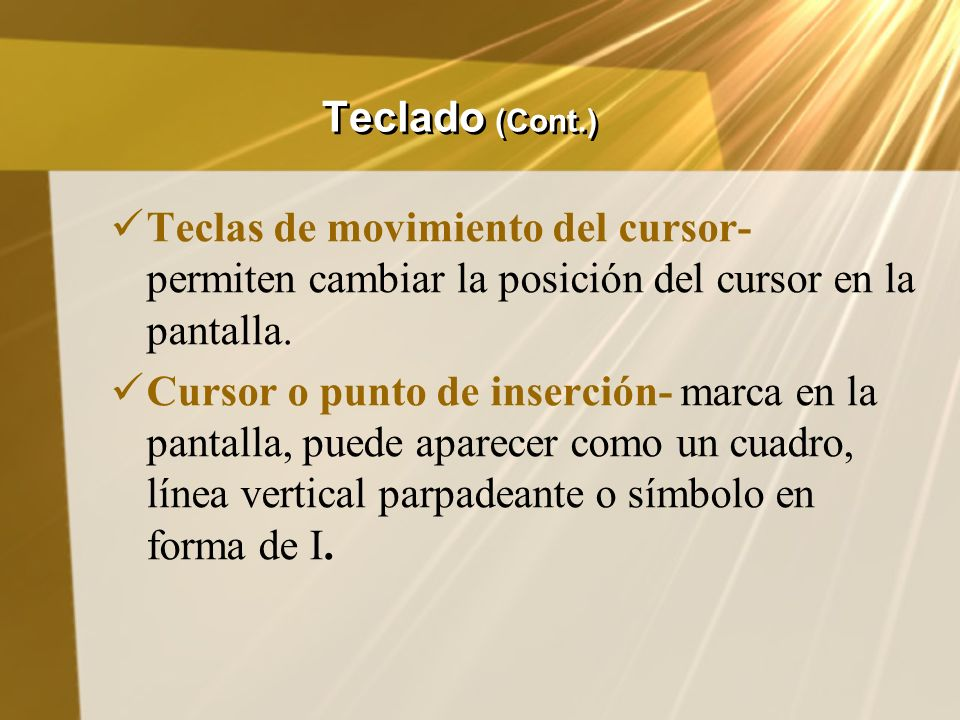 Teclado (Cont.)Teclas de movimiento del cursor- permiten cambiar la posición del cursor en la pantalla.