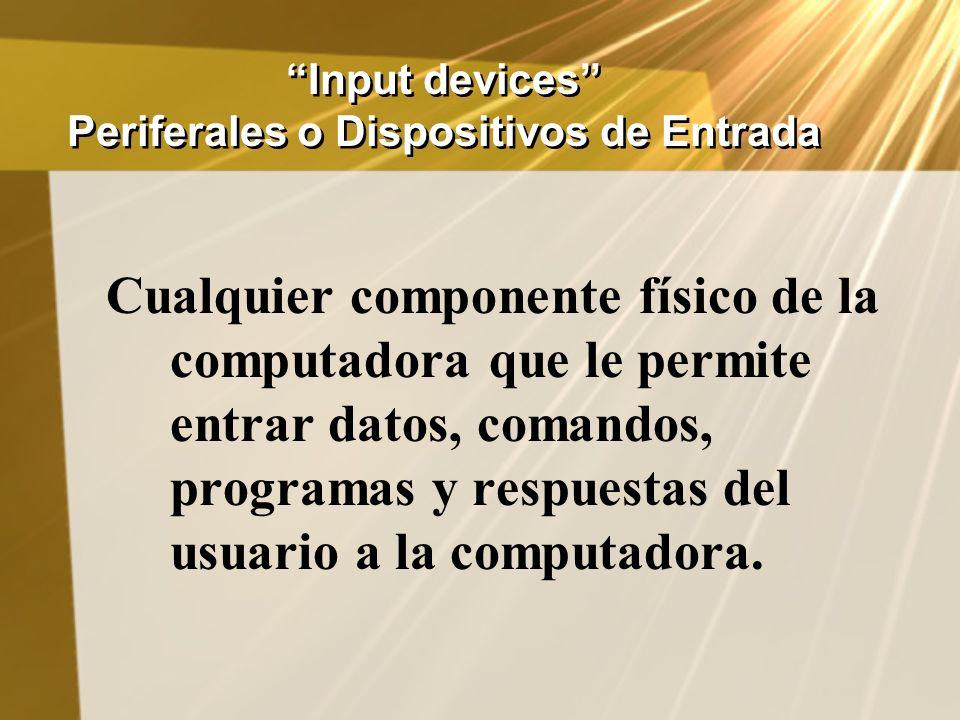 Input devices Periferales o Dispositivos de Entrada
