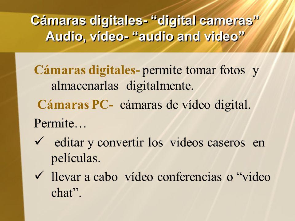 Cámaras digitales- digital cameras Audio, vídeo- audio and video
