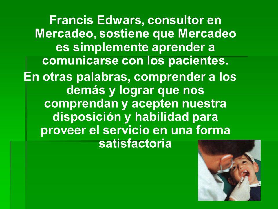 Francis Edwars, consultor en Mercadeo, sostiene que Mercadeo es simplemente aprender a comunicarse con los pacientes.