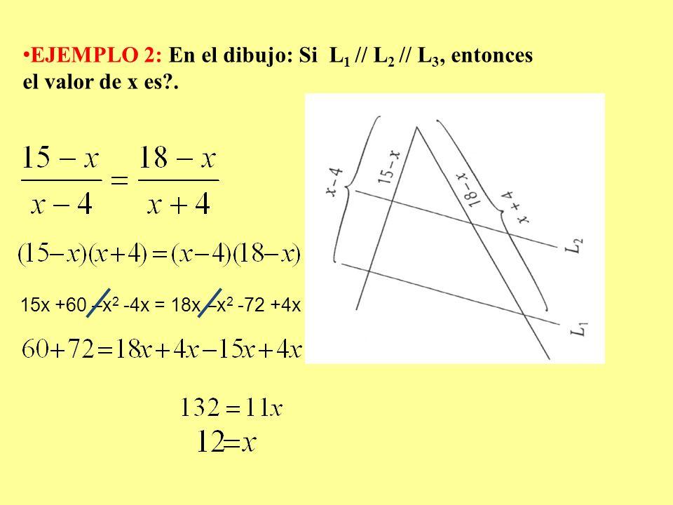 EJEMPLO 2: En el dibujo: Si L1 // L2 // L3, entonces el valor de x es .