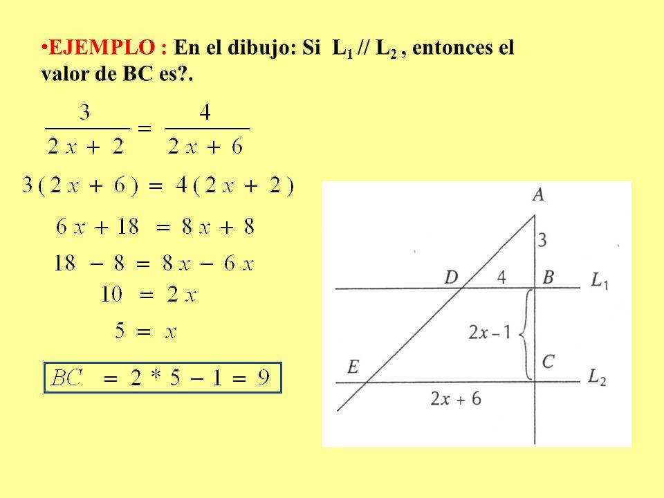 EJEMPLO : En el dibujo: Si L1 // L2 , entonces el valor de BC es .