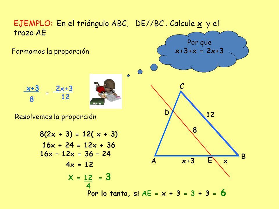 EJEMPLO: En el triángulo ABC, DE//BC . Calcule x y el trazo AE