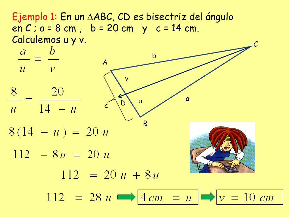 Ejemplo 1: En un ABC, CD es bisectriz del ángulo en C ; a = 8 cm , b = 20 cm y c = 14 cm. Calculemos u y v.