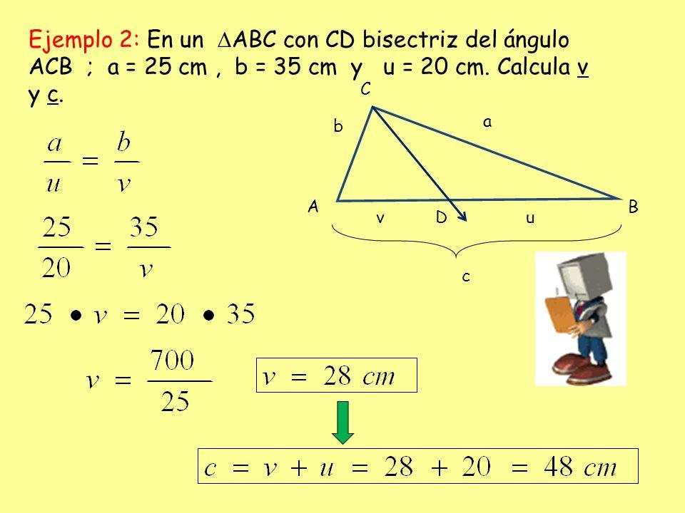 Ejemplo 2: En un ABC con CD bisectriz del ángulo ACB ; a = 25 cm , b = 35 cm y u = 20 cm. Calcula v y c.