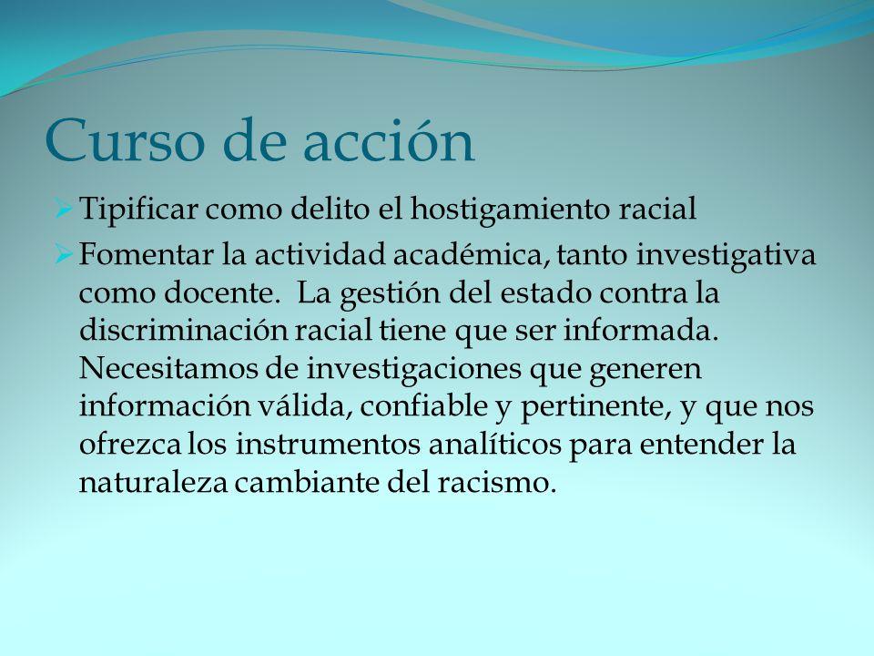 Curso de acción Tipificar como delito el hostigamiento racial