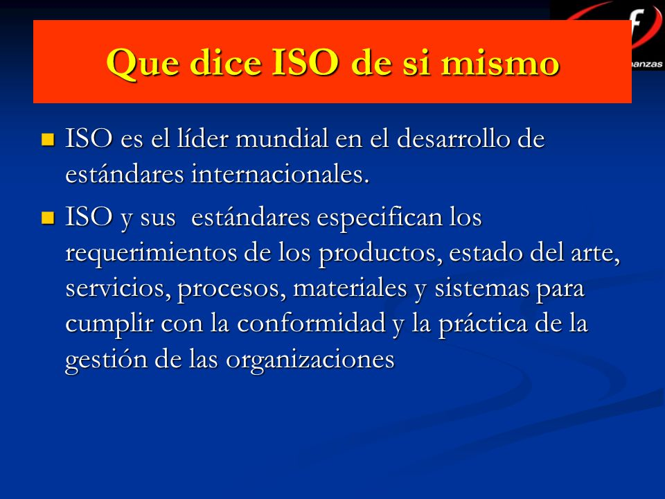 Que dice ISO de si mismo ISO es el líder mundial en el desarrollo de estándares internacionales.