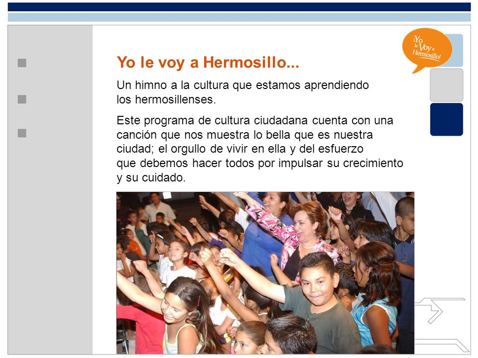 Yo le voy a Hermosillo... Un himno a la cultura que estamos aprendiendo. los hermosillenses. Este programa de cultura ciudadana cuenta con una.