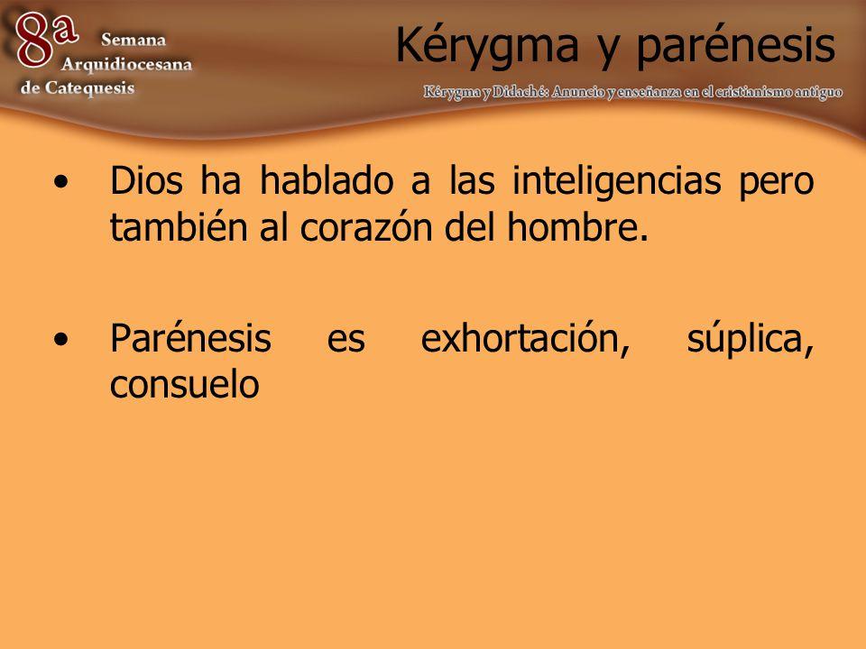 Kérygma y parénesis Dios ha hablado a las inteligencias pero también al corazón del hombre.