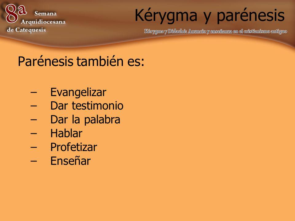 Kérygma y parénesis Parénesis también es: Evangelizar Dar testimonio