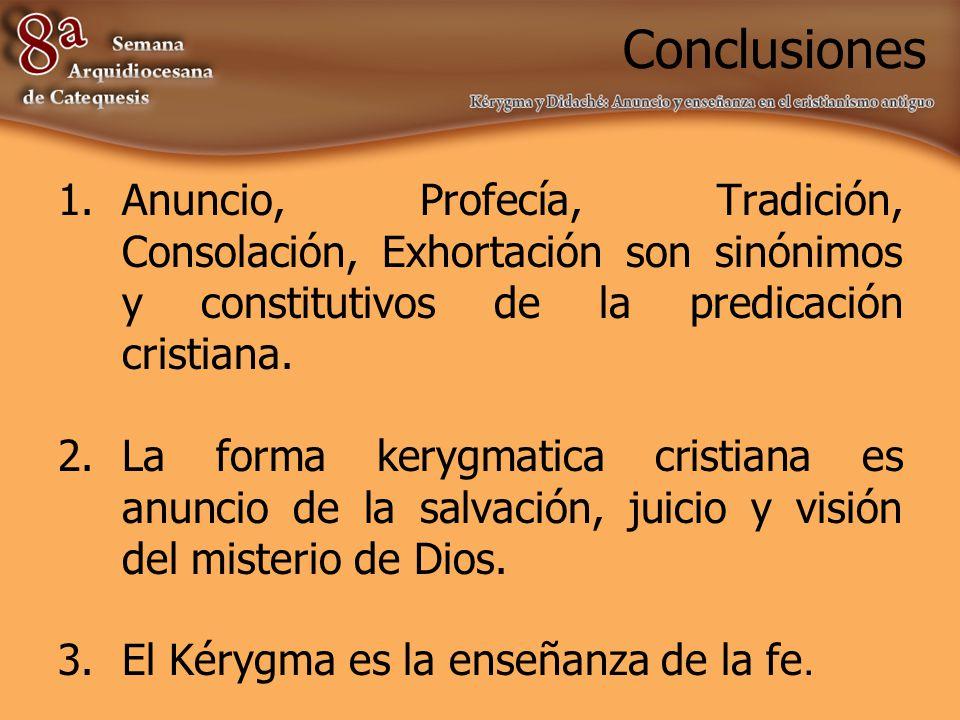 Conclusiones Anuncio, Profecía, Tradición, Consolación, Exhortación son sinónimos y constitutivos de la predicación cristiana.