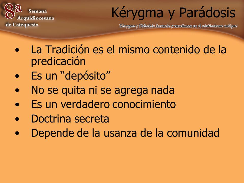 Kérygma y Parádosis La Tradición es el mismo contenido de la predicación. Es un depósito No se quita ni se agrega nada.