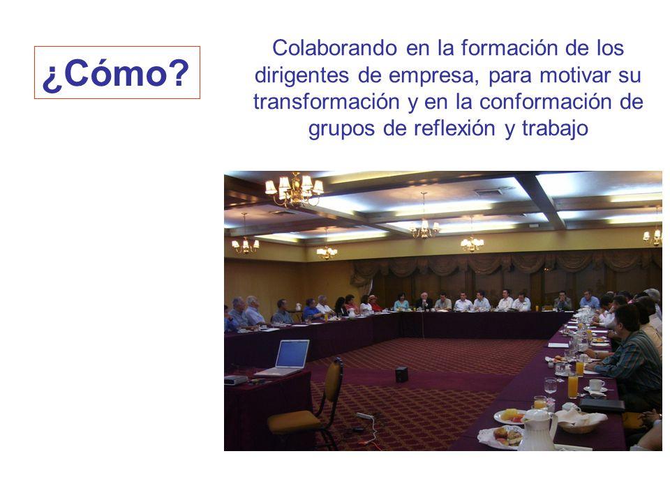 Colaborando en la formación de los dirigentes de empresa, para motivar su transformación y en la conformación de grupos de reflexión y trabajo