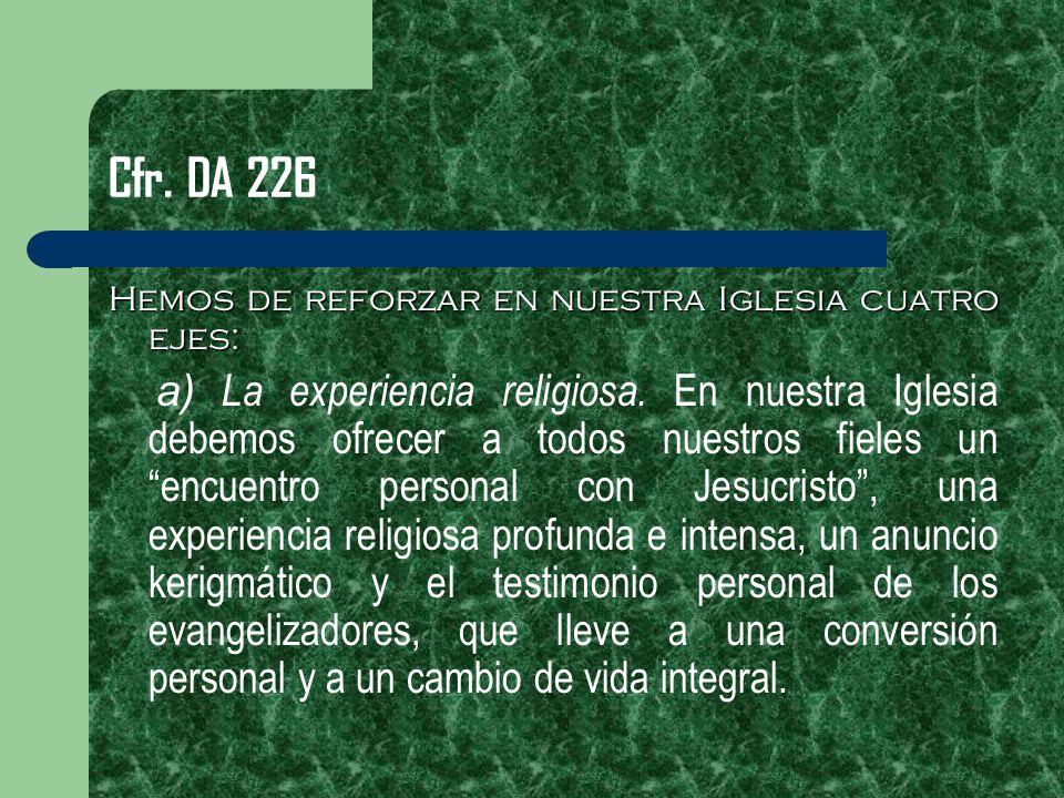 Cfr. DA 226 Hemos de reforzar en nuestra Iglesia cuatro ejes: