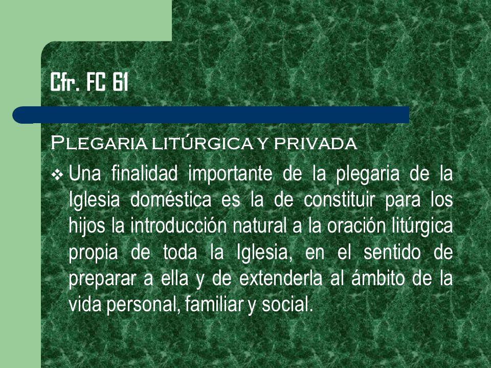 Cfr. FC 61 Plegaria litúrgica y privada.