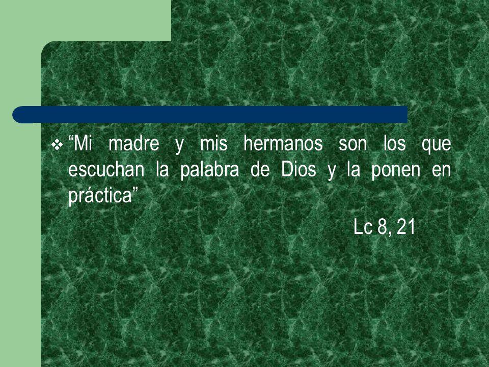 Mi madre y mis hermanos son los que escuchan la palabra de Dios y la ponen en práctica