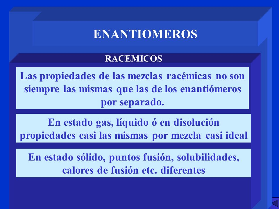 ENANTIOMEROSRACEMICOS. Las propiedades de las mezclas racémicas no son siempre las mismas que las de los enantiómeros por separado.