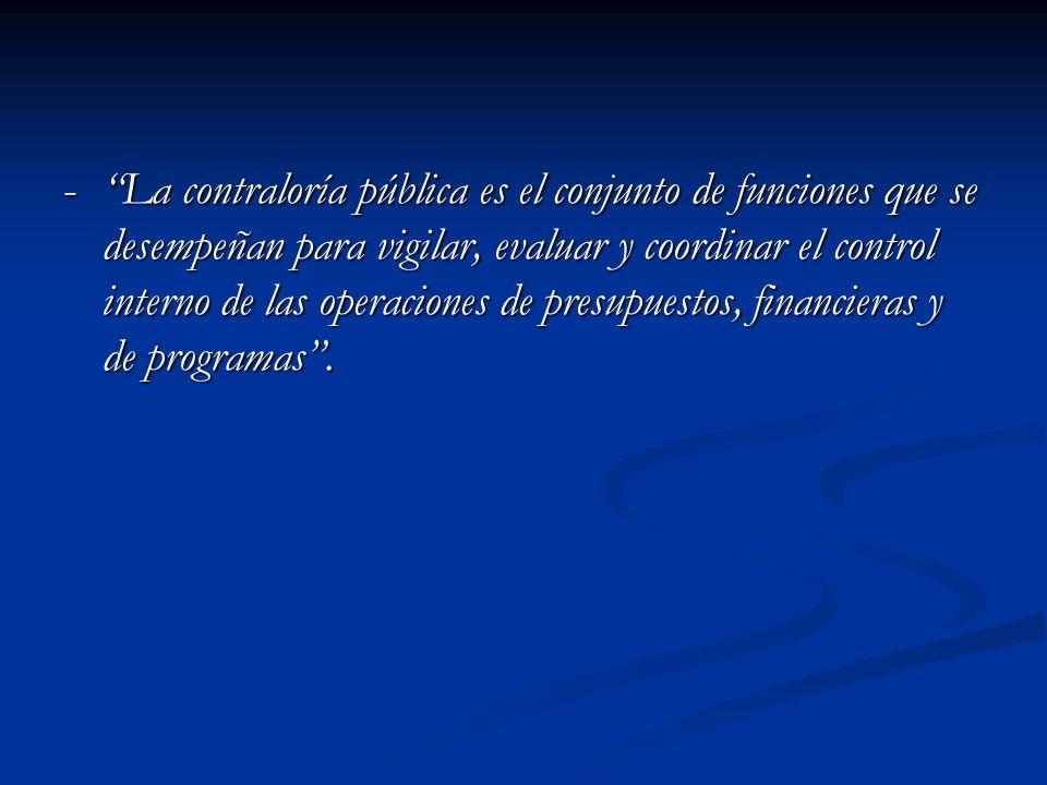 - La contraloría pública es el conjunto de funciones que se desempeñan para vigilar, evaluar y coordinar el control interno de las operaciones de presupuestos, financieras y de programas .