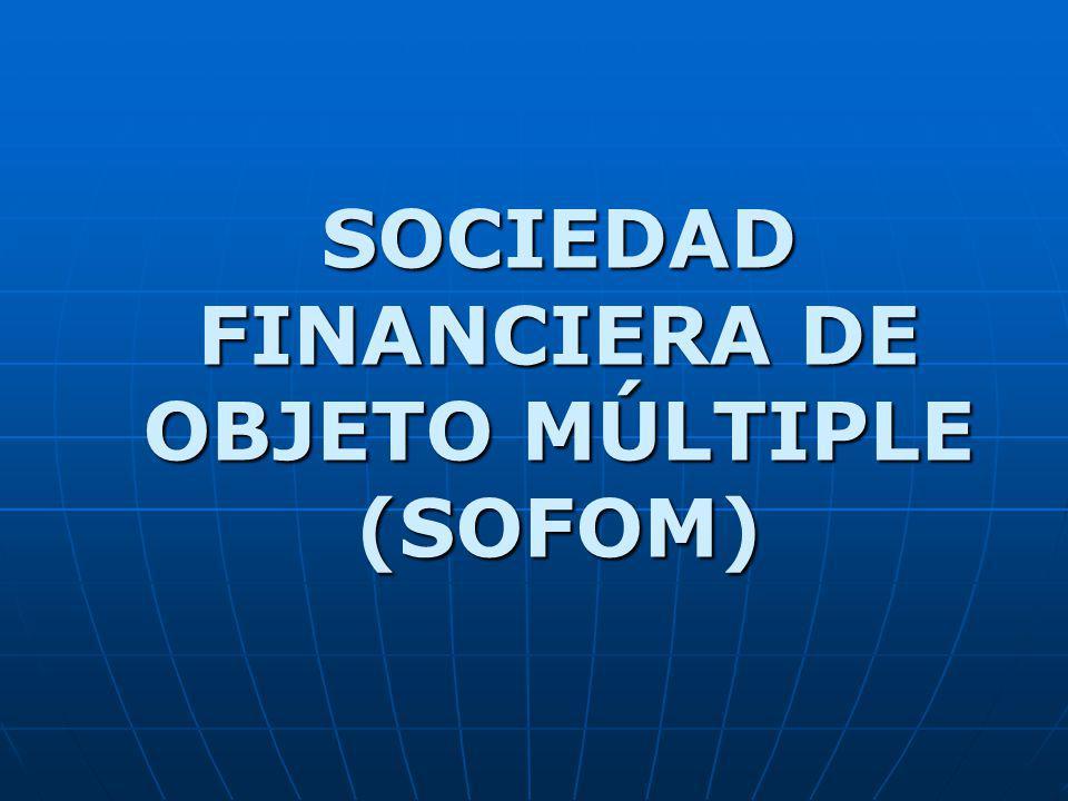 SOCIEDAD FINANCIERA DE OBJETO MÚLTIPLE (SOFOM)