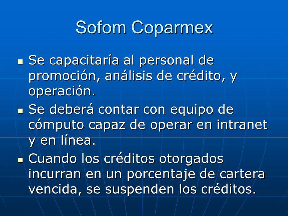 Sofom Coparmex Se capacitaría al personal de promoción, análisis de crédito, y operación.