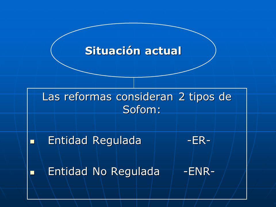 Las reformas consideran 2 tipos de Sofom: