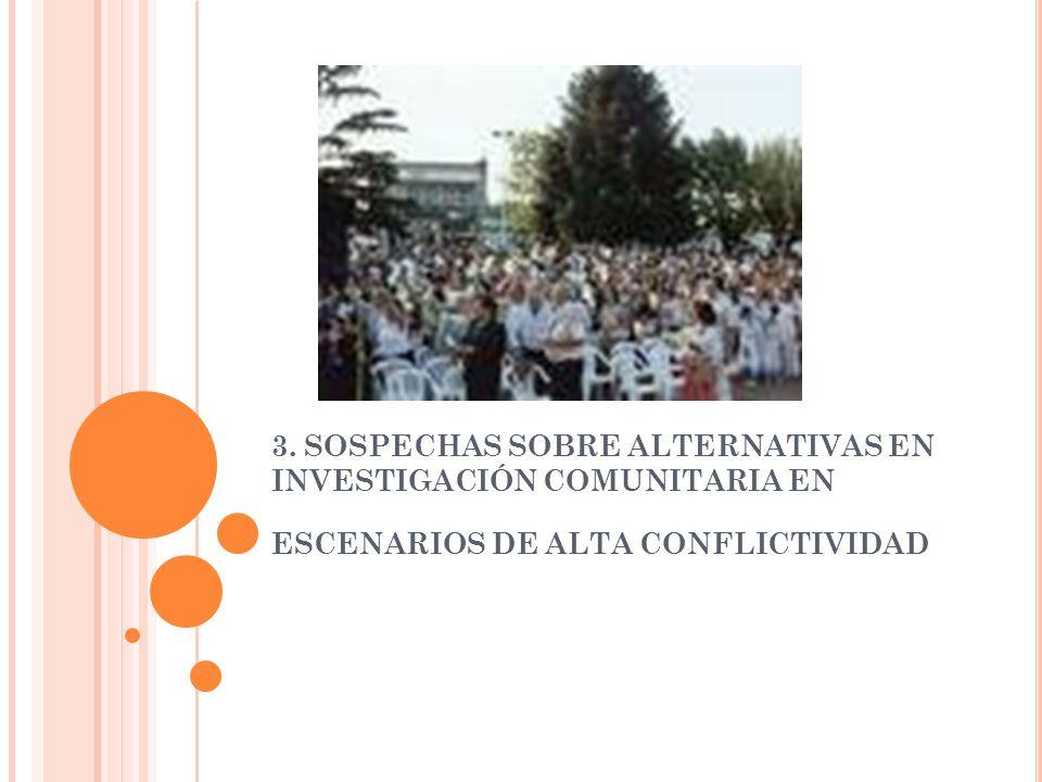 3. SOSPECHAS SOBRE ALTERNATIVAS EN INVESTIGACIÓN COMUNITARIA EN ESCENARIOS DE ALTA CONFLICTIVIDAD