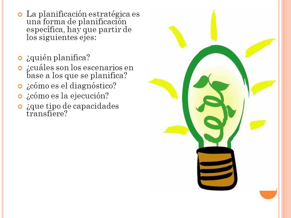 La planificación estratégica es una forma de planificación específica, hay que partir de los siguientes ejes:
