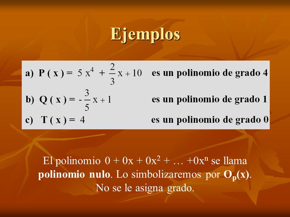 Ejemplos El polinomio 0 + 0x + 0x2 + … +0xn se llama polinomio nulo.