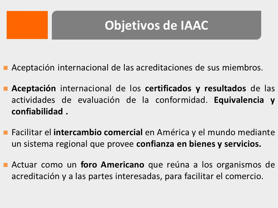 Objetivos de IAAC Aceptación internacional de las acreditaciones de sus miembros.