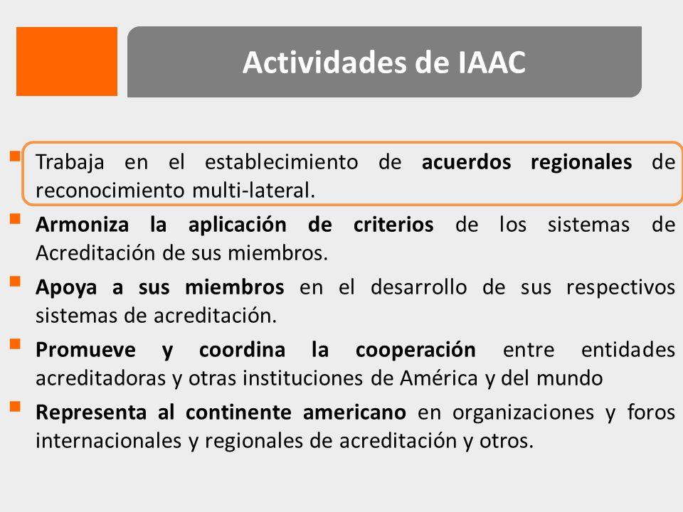 Actividades de IAAC Trabaja en el establecimiento de acuerdos regionales de reconocimiento multi-lateral.