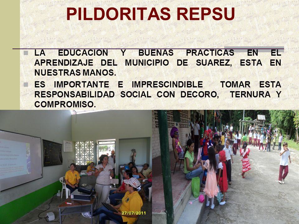 PILDORITAS REPSU LA EDUCACION Y BUENAS PRACTICAS EN EL APRENDIZAJE DEL MUNICIPIO DE SUAREZ, ESTA EN NUESTRAS MANOS.