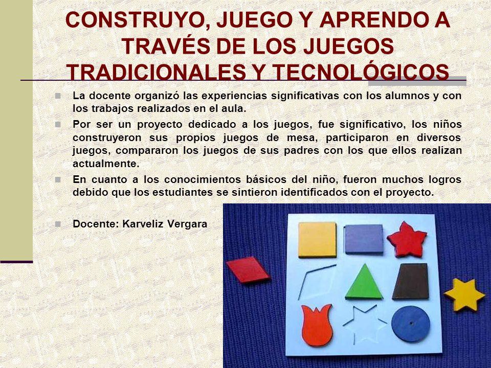 CONSTRUYO, JUEGO Y APRENDO A TRAVÉS DE LOS JUEGOS TRADICIONALES Y TECNOLÓGICOS
