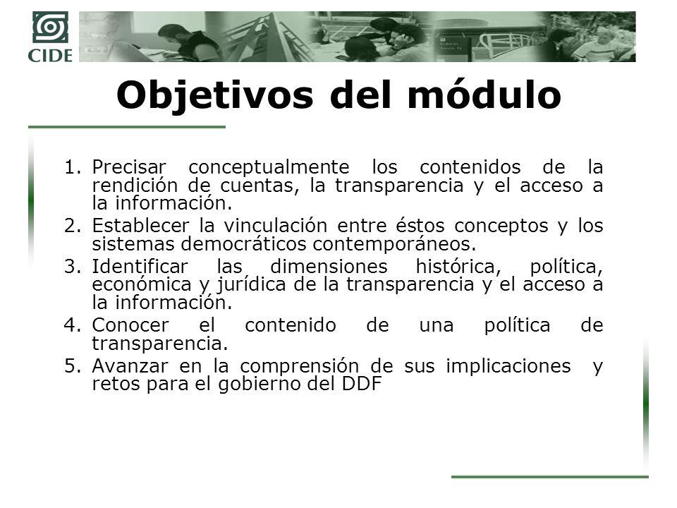 Objetivos del módulo Precisar conceptualmente los contenidos de la rendición de cuentas, la transparencia y el acceso a la información.