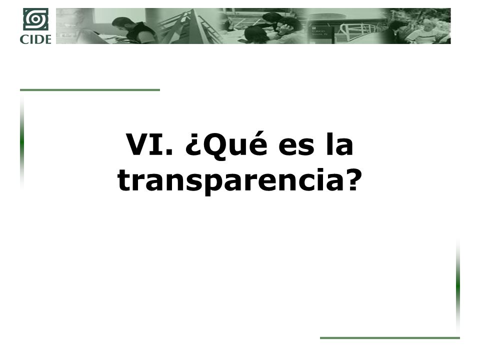 VI. ¿Qué es la transparencia