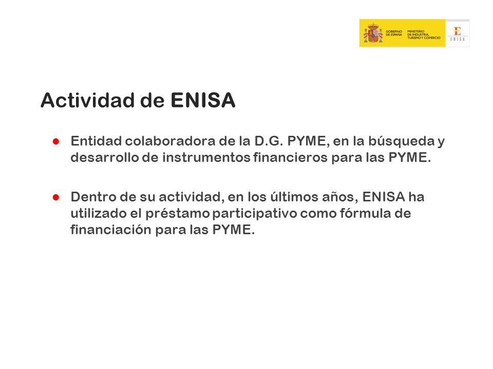 Actividad de ENISAEntidad colaboradora de la D.G. PYME, en la búsqueda y desarrollo de instrumentos financieros para las PYME.