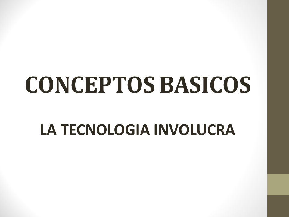 LA TECNOLOGIA INVOLUCRA