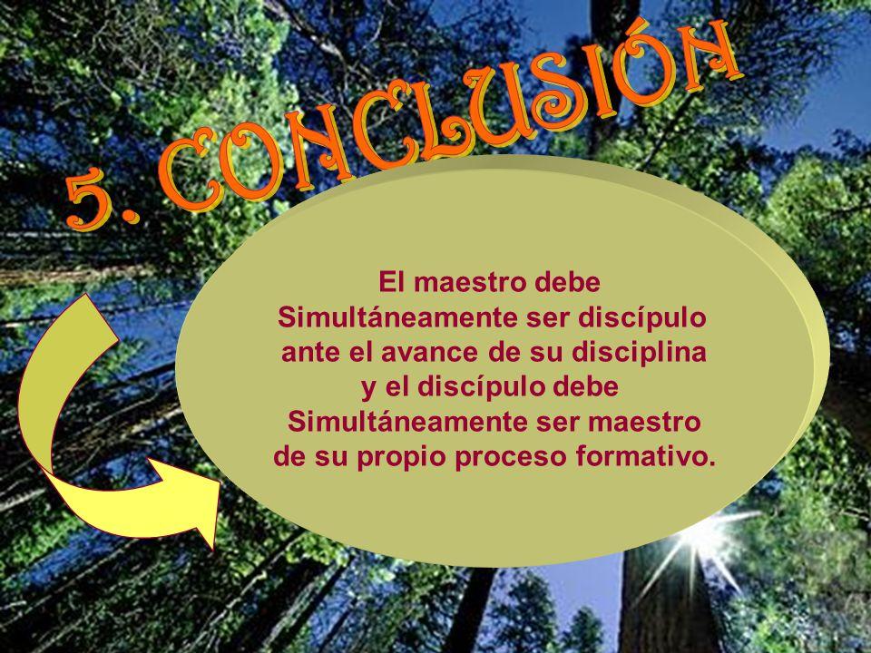 5. CONCLUSIÓN El maestro debe Simultáneamente ser discípulo