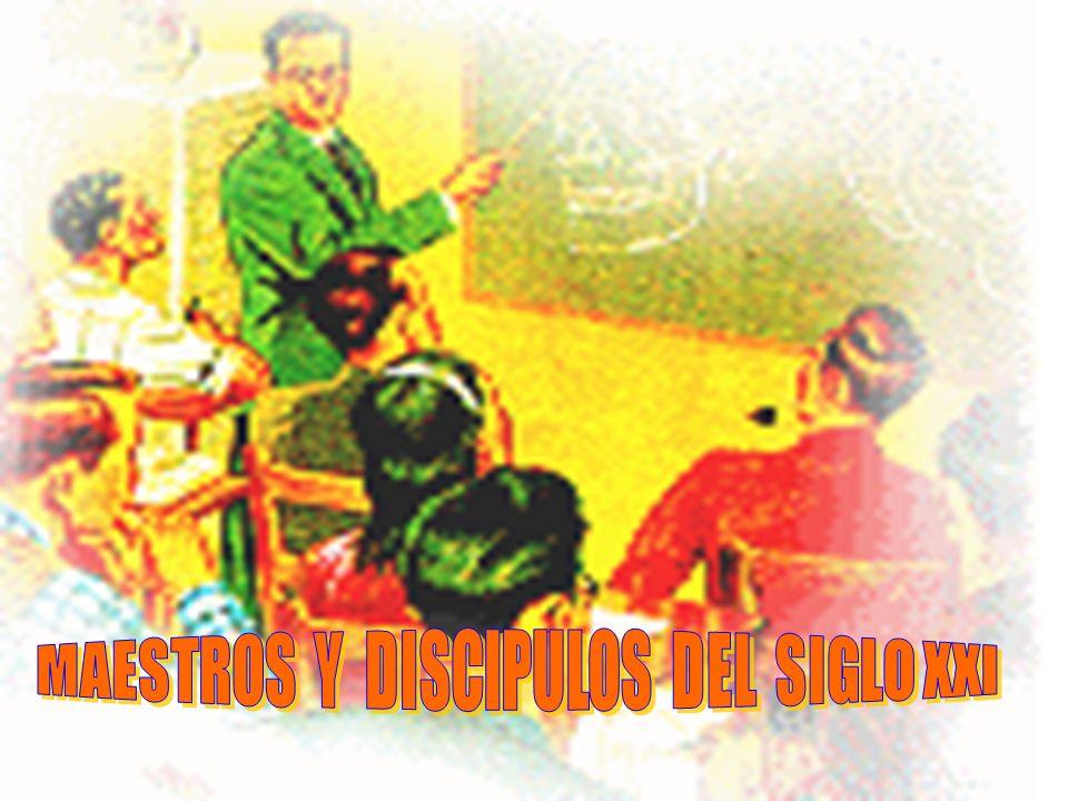 MAESTROS Y DISCIPULOS DEL SIGLO XXI
